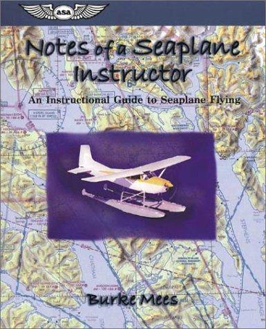 Notes of a Seaplane Instructor: An Instructional Guide to Seaplane Flying (ASA Training Manuals), Mees, Burke