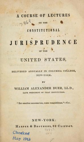 Download A course of lectures on the constitutional jurisprudence of the United States