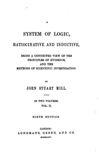 A System of Logic, Ratiocinative and Inductive: Being a Connected View of …