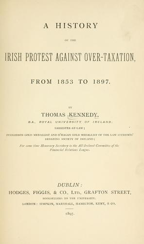 Download A history of the Irish protest against over-taxation, from 1853-to 1897.