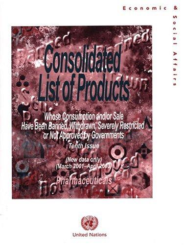 Download Consolidated List of Products whose Consumption and/or Sale Have Been Banned, Withdrawn, Severely Restricted or Not Approved by Governments