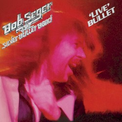 Bob Seger & The Silver Bullet Band - Turn The Page - Live