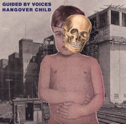 Hangover Child by Guided by Voices