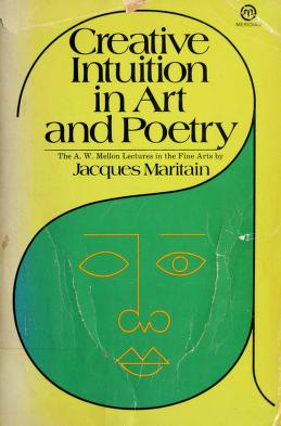 Creative intuition in art and poetry by Jacques Maritain