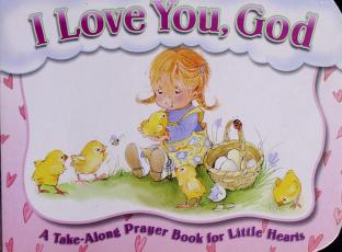 I Love You, God (A Take-Along Prayer book for Little Hearts) by