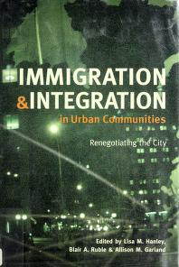 Cover of: Immigration and integration in urban communities | edited by Lisa M. Hanley, Blair A. Ruble, and Allison M. Garland.