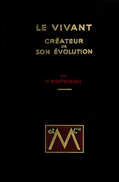 Le vivant, créateur de son évolution by Paul Marie Joseph Wintrebert