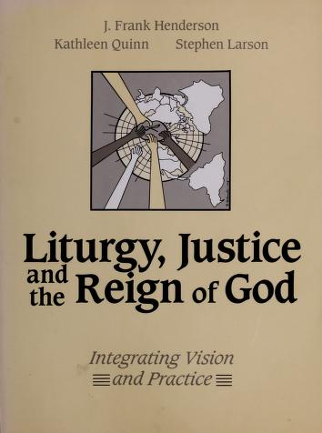 Cover of: Liturgy, justice, and the reign of God | J. Frank Henderson