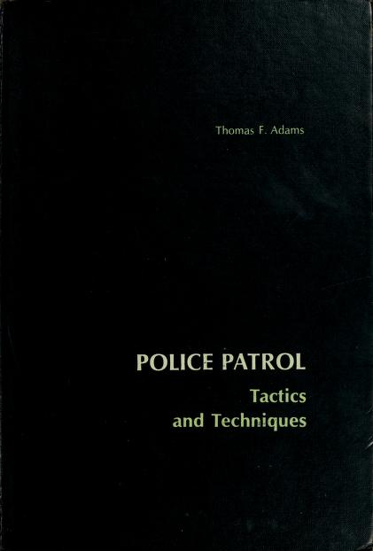 Police patrol: tactics and techniques by Thomas Francis Adams