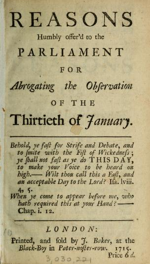 Reasons humbly offer'd to the Parliament for abrogating the observation of the thirtieth of January by John Wyng