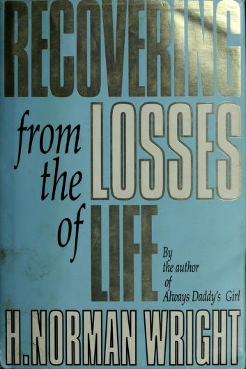 Recovering from the losses of life by H. Norman Wright