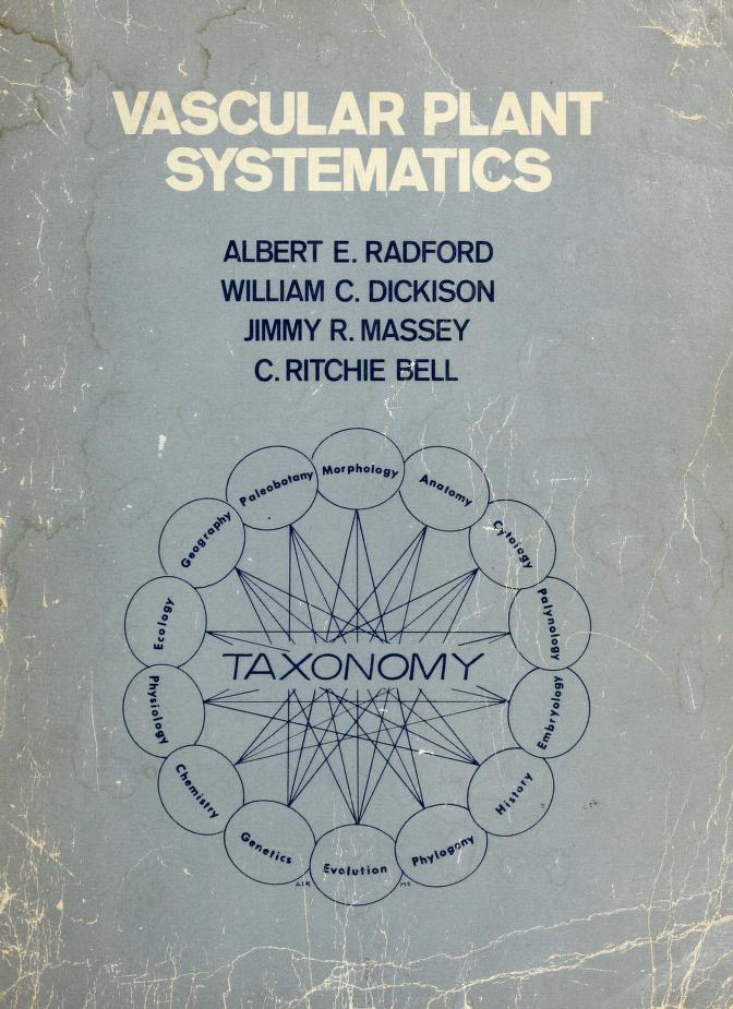 Vascular plant systematics by by Albert E. Radford ... [et al.] ; with contributions by Ben W. Smith ... [et al.] ; ill., except appendix, by Marion S. Seiler.