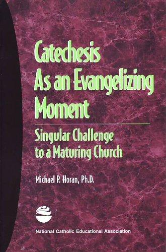 Catechesis as an evangelizing moment by Michael P. Horan