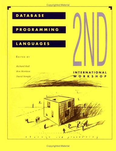 Proceedings of the Second International Workshop on Database Programming Languages, 4-8 June 1989 Salishan Lodge, Gleneden, Beach, Oregon by International Workshop on Database Programming Languages (2nd 1988 Gleneden Beach, Or.)
