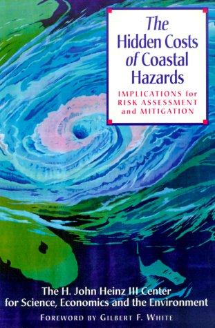 The Hidden Costs of Coastal Hazards by Economics, and the Environment The H. John Heinz III Center for Science