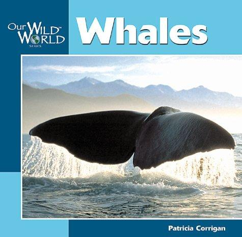 Whales (Our Wild World) by Patricia Corrigan