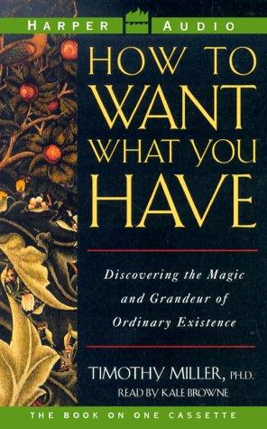 How to Want what You Have by Timothy Ray Miller