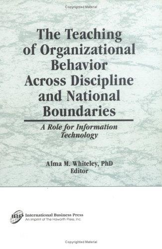 The Teaching of Organizational Behavior Across Discipline and National Boundaries by Alma M. Whiteley