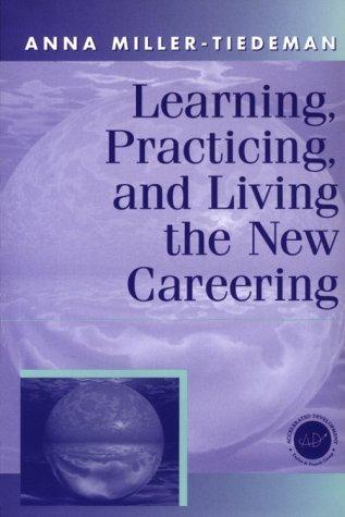 Learning, Practicing and Living the New Careering by Miller-Tiedeman