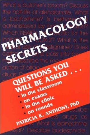 Pharmacology Secrets by Patricia K. Anthony
