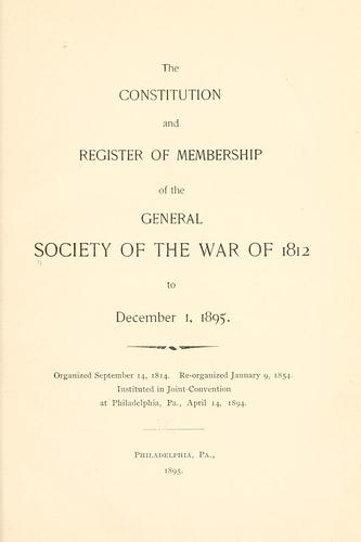 The constitution and register of membership of the General Society of the War of 1812, to Dec. 1, 1895 .. by Society of the War of 1812.