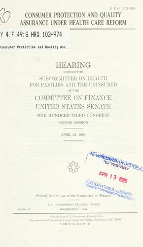 Consumer protection and quality assurance under health care reform by United States. Congress. Senate. Committee on Finance. Subcommittee on Health for Families and the Uninsured.
