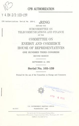 CPB authorization by United States. Congress. House. Committee on Energy and Commerce. Subcommittee on Telecommunications and Finance.