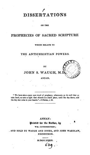 Dissertations on the prophecies of sacred Scripture which relate to the antichristian powers by John S. Waugh