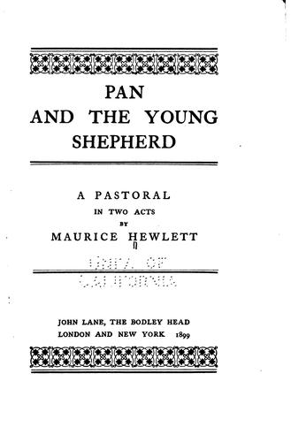 Pan and the Young Shepherd: A Pastoral in Two Acts by Maurice Henry Hewlett