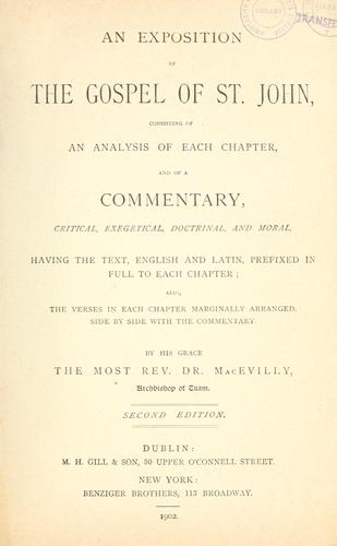 An exposition of the gospel of St. John, consisting of an analysis of each chapter, and of a commentary, critical, exegetical, doctrinal and moral. by MacEvilly, John Archbishop of Tuam