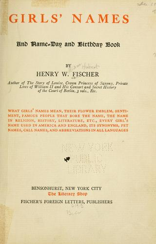 Girls' names and name-day and birthday book by Fischer, Henry W.