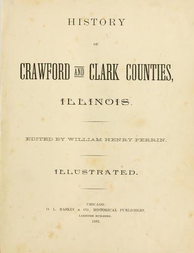 History of Crawford and Clark counties, Illinois by edited by William Henry Perrin.