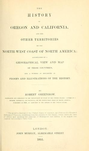 The history of Oregon and California & the other territories of the northwest coast of North America. by Robert Greenhow