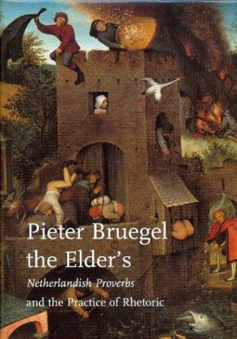 Pieter Bruegel the Elder's Netherlandish proverbs and the practice of rhetoric by Mark A. Meadow
