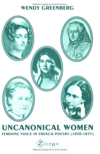 Uncanonical Women.Feminine Voice in French Poetry (1830-1871).(Chiasma 9) by Wendy Greenberg